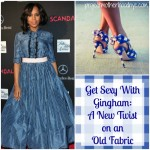 Get Sexy With Gingham:  A New Twist On a Retro Fabric!