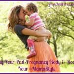 Loving Your Post-Pregnancy Body & Rocking Your #MamaStyle