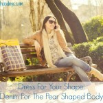 Dress For Your Shape: Denim for the Pear Shaped Body