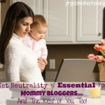 Net Neutrality is Essential for Mommy Bloggers…And The Rest of You, Too!