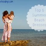 Top 5 Summer Beach Dresses