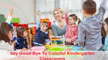 Say Good-Bye to Colorful Kindergarten Classrooms