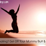 Procrastinating? Get off Your Mommy Butt and GO FOR IT!