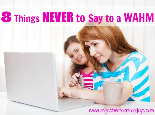 Never Say These 8 Things To A WAHM