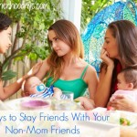 5 Ways to Stay Friends with a Non-Mom Friend