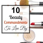 10 Beauty Commandments to Live By